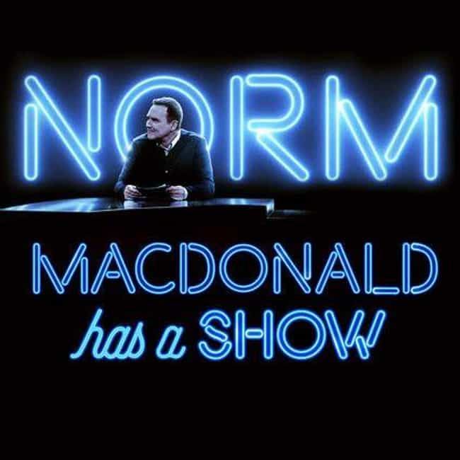 Norm Macdonald Has a Show is listed (or ranked) 3 on the list The Best Netflix Original Variety & Talk Shows