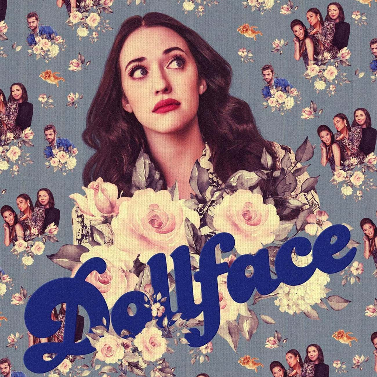 Dollface is listed (or ranked) 1 on the list What To Watch If You Love 'Girls'