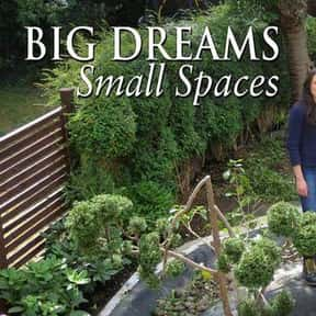 Big Dreams, Small Spaces is listed (or ranked) 2 on the list The Best Gardening TV Shows