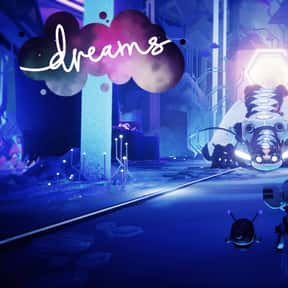 Dreams is listed (or ranked) 10 on the list The Best PS4 Games For Girls