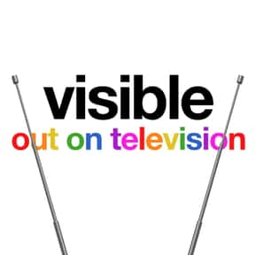 Visible: Out on Television is listed (or ranked) 25 on the list The Best New TV Shows With Gay Characters of the Last Few Years