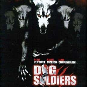 Dog Soldiers is listed (or ranked) 4 on the list The 100+ Best Action Movies for Horror Fans