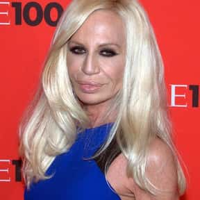 Donatella Versace is listed (or ranked) 16 on the list The Most Influential People in Fashion