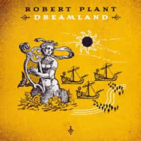 Dreamland is listed (or ranked) 12 on the list The Best Robert Plant Albums of All Time