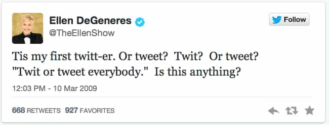 Ellen DeGeneres is listed (or ranked) 4 on the list The Very First Tweets From TV Stars
