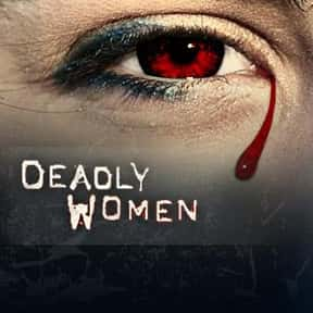 Deadly Women is listed (or ranked) 18 on the list The Best True Crime TV Shows