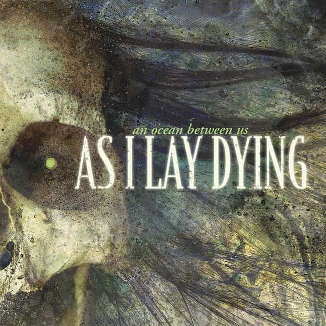An Ocean Between Us is listed (or ranked) 1 on the list The Best As I Lay Dying Albums of All-Time