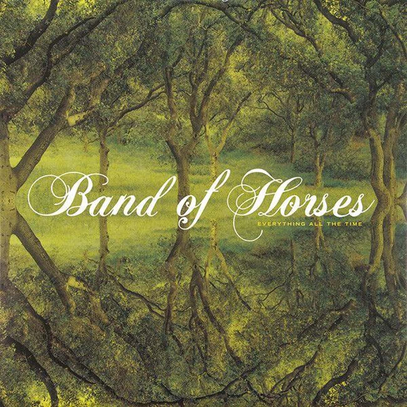 Everything All the Time is listed (or ranked) 2 on the list The Best Band of Horses Albums, Ranked