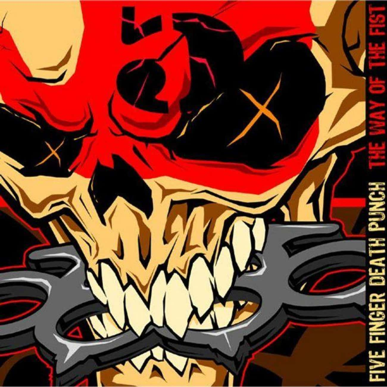 The Way of the Fist is listed (or ranked) 1 on the list The Best Five Finger Death Punch Albums, Ranked