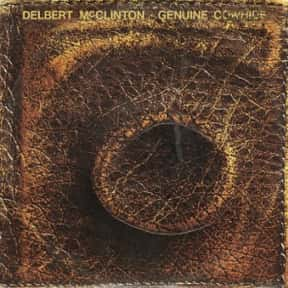 Genuine Cowhide is listed (or ranked) 14 on the list The Best Delbert McClinton Albums of All Time