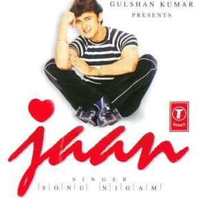 Jaan is listed (or ranked) 5 on the list The Best Sonu Nigam Albums of All Time