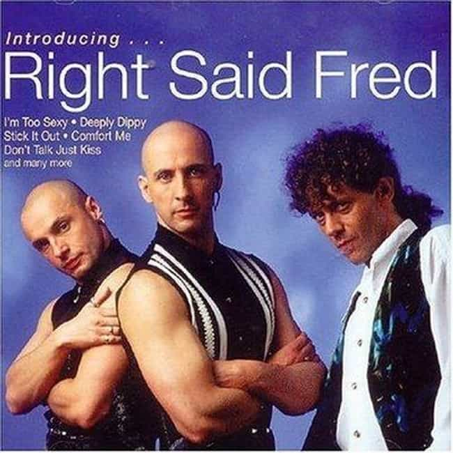 Right Said Fred - I'm To... is listed (or ranked) 3 on the list 21 Most Embarassing Songs Friends Can Find On Your IPod