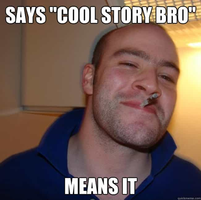 Good Guy Greg on Storytelling is listed (or ranked) 2 on the list The Very Best of the Good Guy Greg Meme