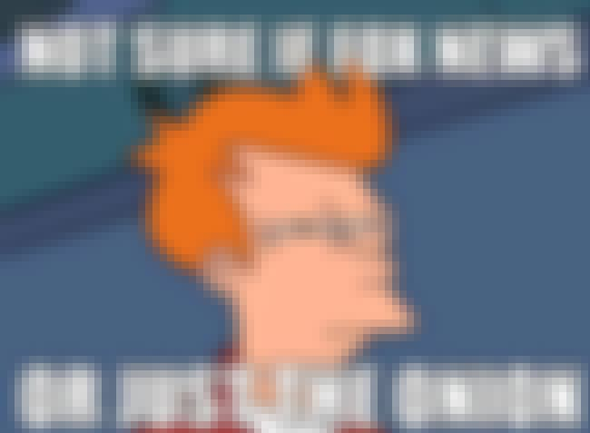Fry on News Coverage is listed (or ranked) 4 on the list The Very Best of the Futurama Fry Meme