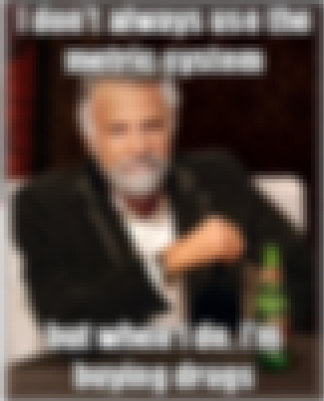 The Most Interesting Man on Ma... is listed (or ranked) 4 on the list The Very Best of the Most Interesting Man in the World Meme