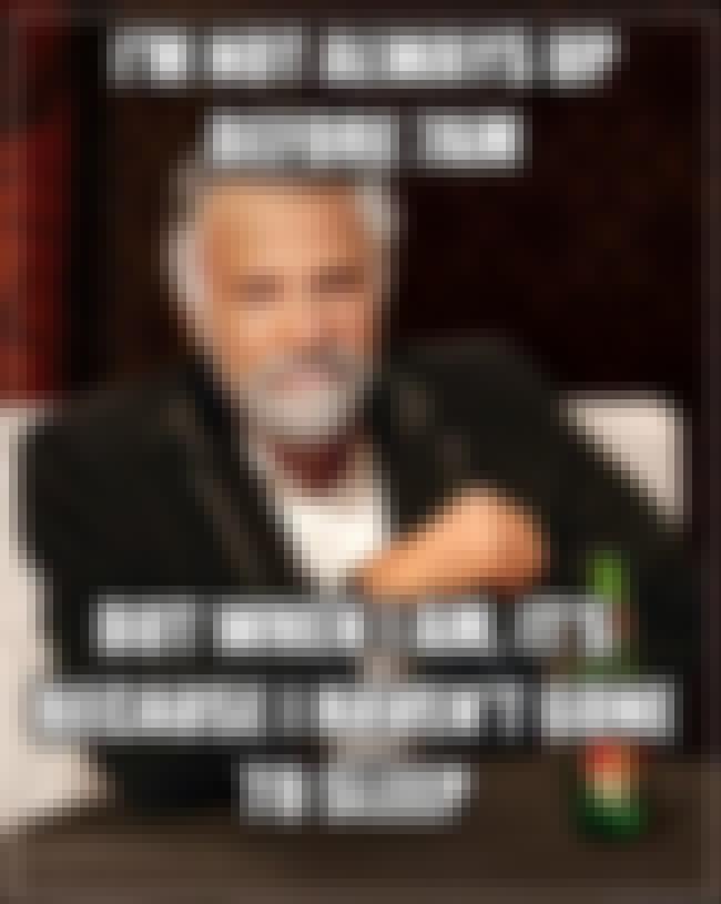 The Most Interesting Man on Mo... is listed (or ranked) 1 on the list The Very Best of the Most Interesting Man in the World Meme