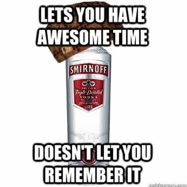 Scumbag Alcohol is Your Awesom... is listed (or ranked) 3 on the list The Very Best of the Scumbag Alcohol Meme