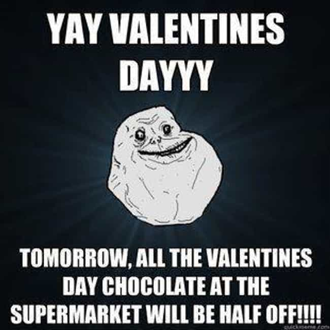 The Best Part About Valentine'... is listed (or ranked) 2 on the list The Best Forever Alone Memes: Valentine's Day Edition