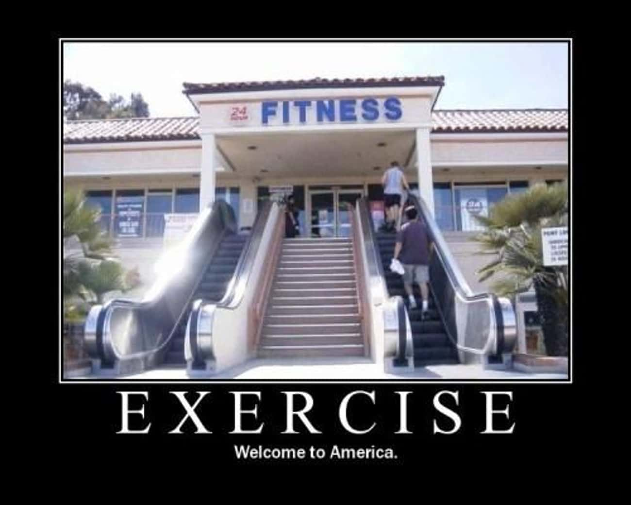Exercise is listed (or ranked) 3 on the list The 36 Funniest Demotivational Posters