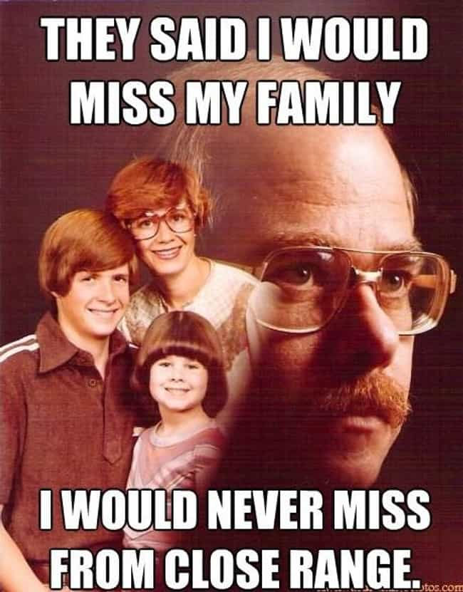On Family Fondness is listed (or ranked) 4 on the list The Very Best of the Vengeance Dad Meme