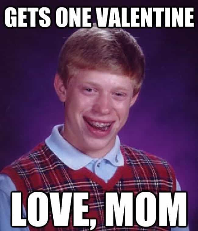 On Valentine's Day is listed (or ranked) 1 on the list The Very Best of the Bad Luck Brian Meme