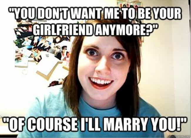 On Poor Wording is listed (or ranked) 2 on the list The Very Best of the Overly Attached Girlfriend Meme