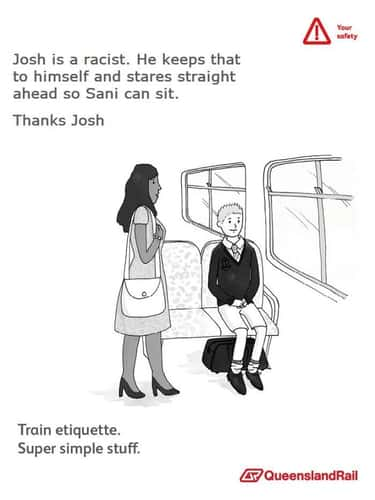 Josh is a Racist is listed (or ranked) 2 on the list The Best of the Queensland Rail Ad Meme