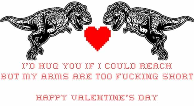 T-Rex Valentine is listed (or ranked) 4 on the list The 100 Greatest Internet Valentines of All Time