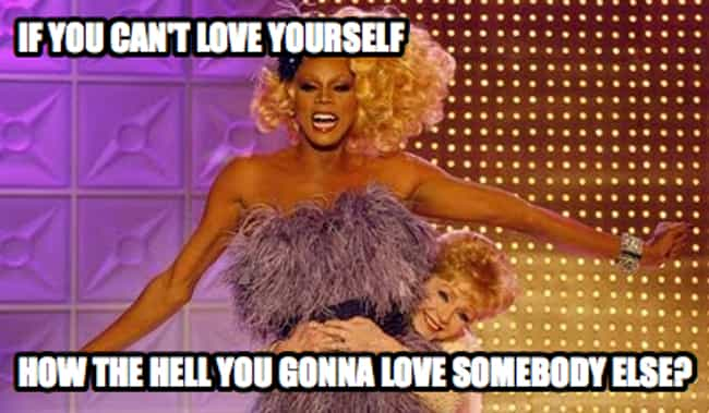 If You Can't Love Yourse... is listed (or ranked) 1 on the list The Best Catch Phrases from RuPaul's Drag Race