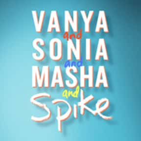 Vanya and Sonia and Masha and  is listed (or ranked) 21 on the list The Best Broadway Plays of the 2000s
