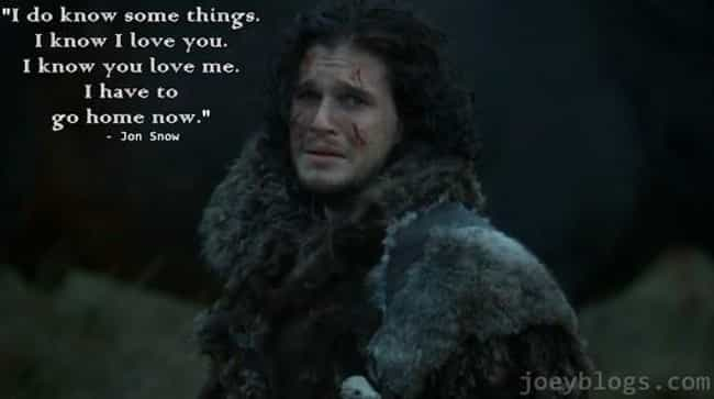 Seriously, He Knows Some... is listed (or ranked) 3 on the list The Best Jon Snow Quotes