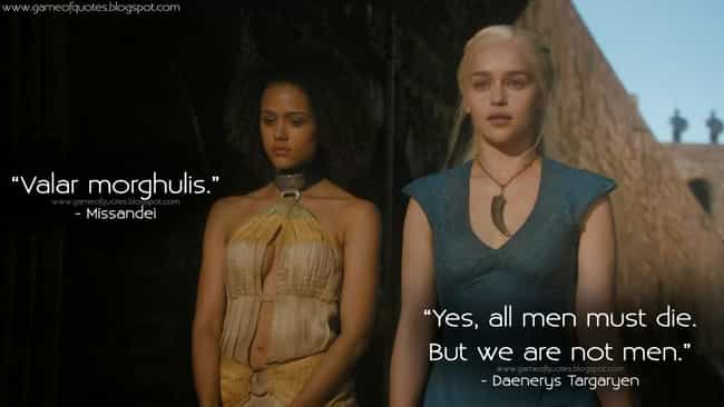 Valar Morghulis is listed (or ranked) 3 on the list The Best Daenerys Targaryen Quotes