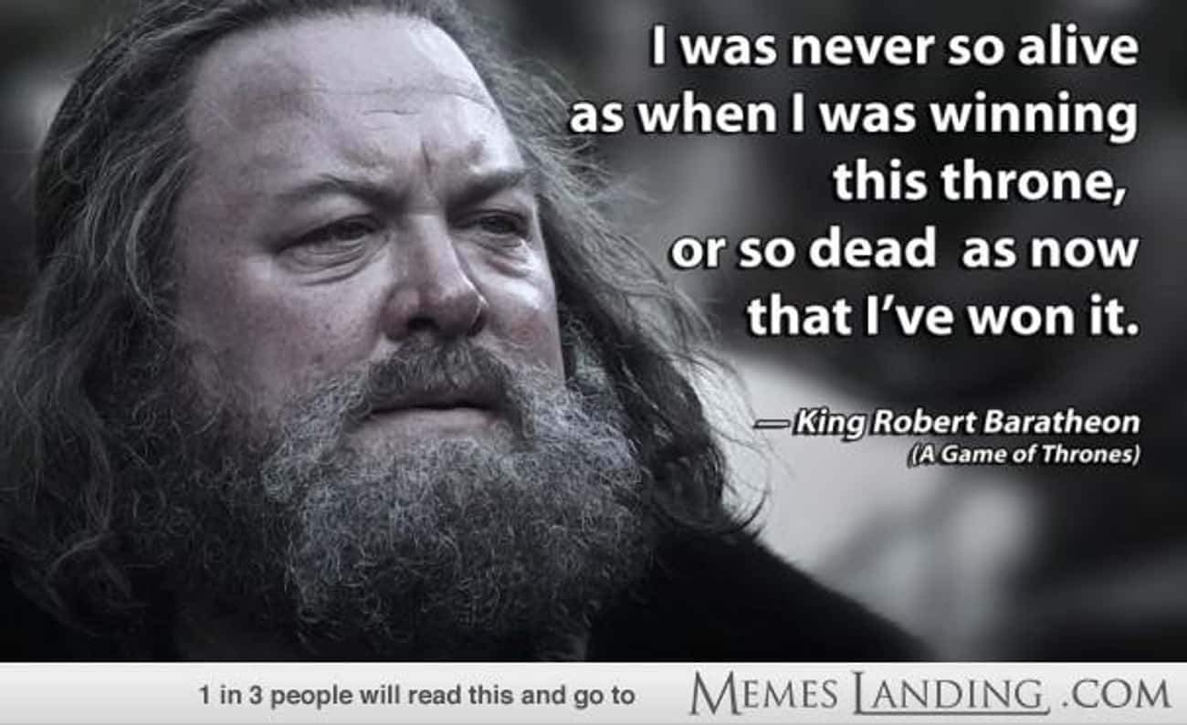 Heavy lies the Crown is listed (or ranked) 2 on the list The Best Robert Baratheon Quotes