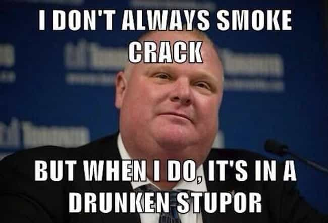 Yep is listed (or ranked) 6 on the list The 24 Best Rob Ford Smoking Crack Memes