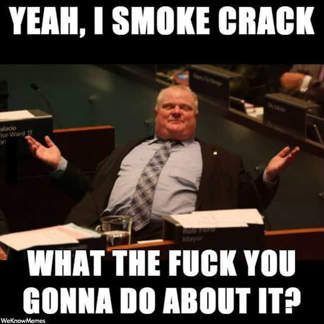 A Lot of People Feel This Way is listed (or ranked) 5 on the list The 24 Best Rob Ford Smoking Crack Memes