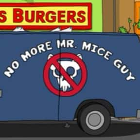No More Mr. Mice Guy is listed (or ranked) 2 on the list Every Single Exterminator Van Pun on Bob's Burgers So Far