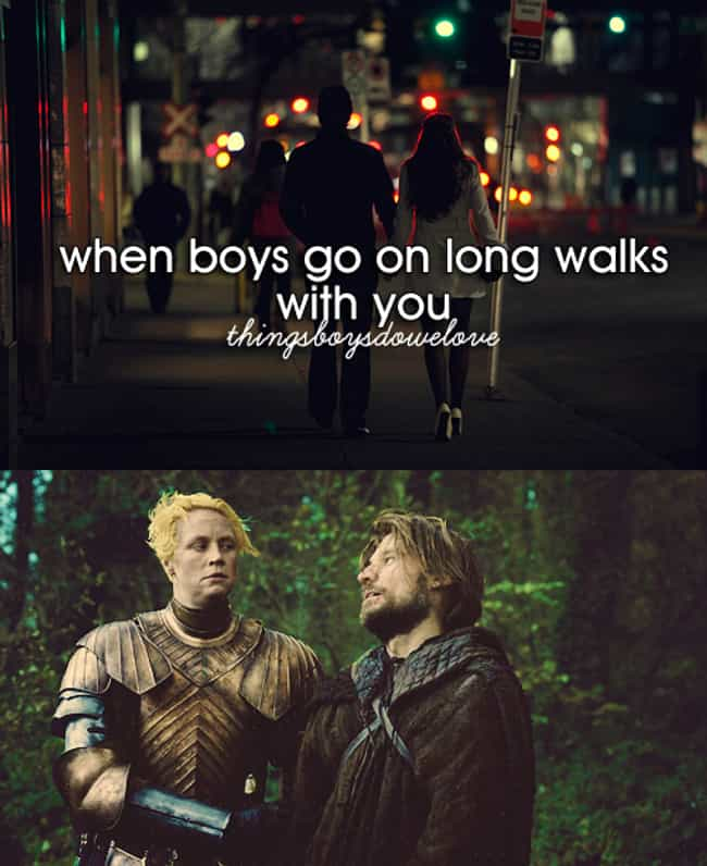 Take You On Longs Walks is listed (or ranked) 2 on the list 26 Game Of Thrones Meets Things Boys Do We Love Memes