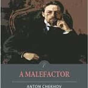 A Malefactor is listed (or ranked) 24 on the list The Best Anton Chekhov Short Stories