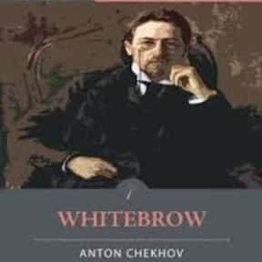 Whitebrow is listed (or ranked) 23 on the list The Best Anton Chekhov Short Stories
