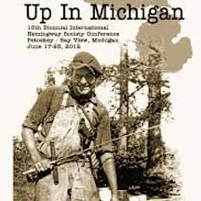 Up in Michigan is listed (or ranked) 14 on the list The Best Ernest Hemingway Short Stories