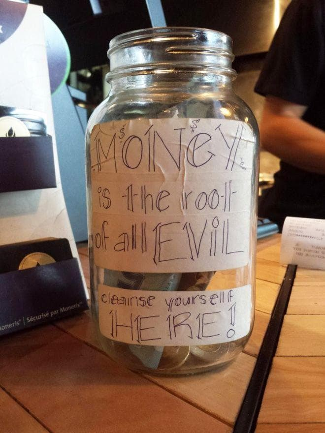 The One You See Everywhere. EVERYWHERE. on Random Funny Tip Jars That Would Earn Your Quarters