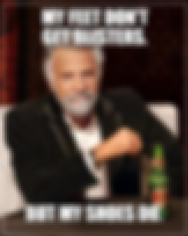 Blisters is listed (or ranked) 2 on the list The Best Most Interesting Man in the World Quotes