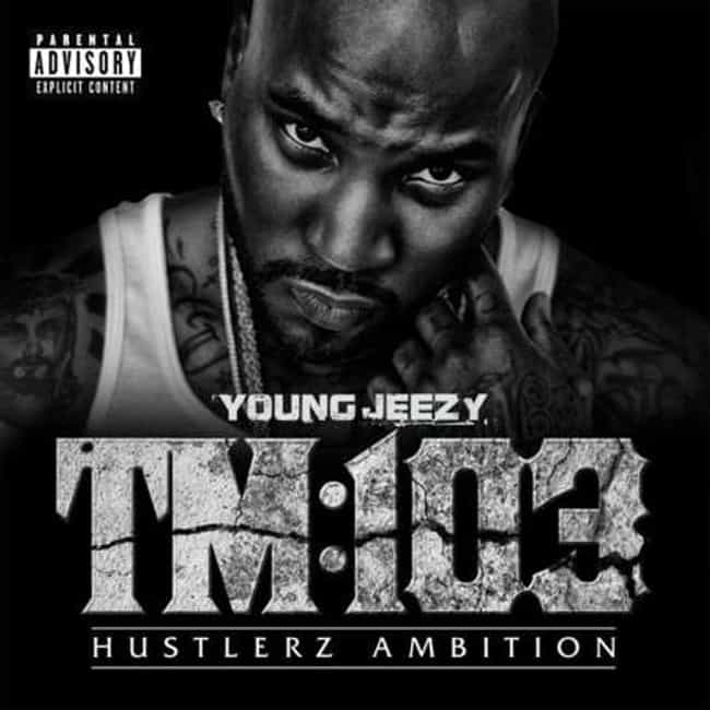 TM:103 Hustlerz Ambition is listed (or ranked) 4 on the list The Best Young Jeezy Albums List