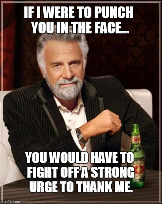 A Punch is listed (or ranked) 3 on the list The Best Most Interesting Man in the World Quotes