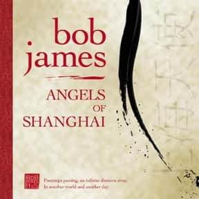 Angels of Shanghai is listed (or ranked) 20 on the list The Best Bob James Albums of All Time