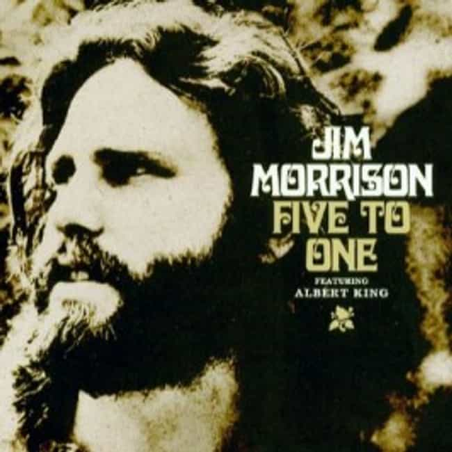 Five to One (featuring Albert ... is listed (or ranked) 4 on the list The Best Jim Morrison Albums List