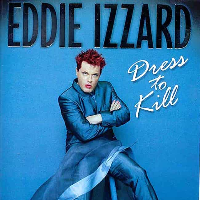 Dress to Kill is listed (or ranked) 3 on the list The Best Eddie Izzard Albums of All Time