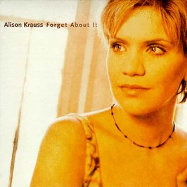 Forget About It is listed (or ranked) 3 on the list The Best Alison Krauss Albums of All Time