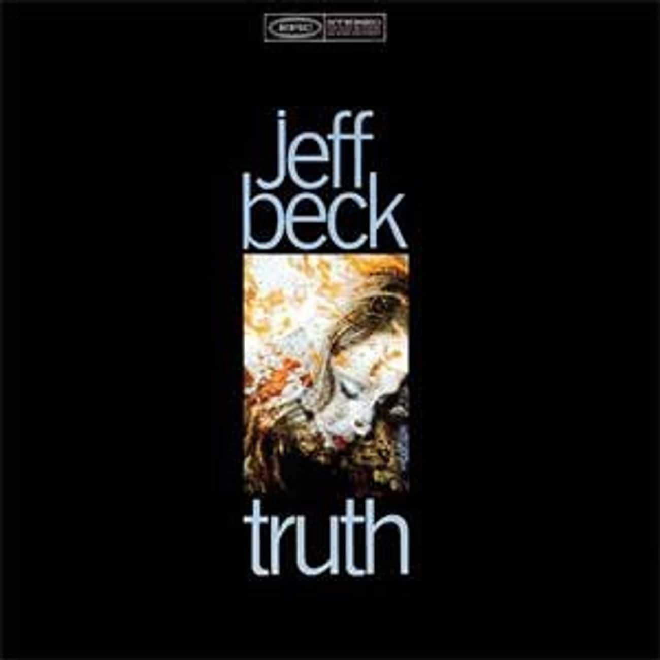 Truth is listed (or ranked) 3 on the list The Best Jeff Beck Albums of All Time