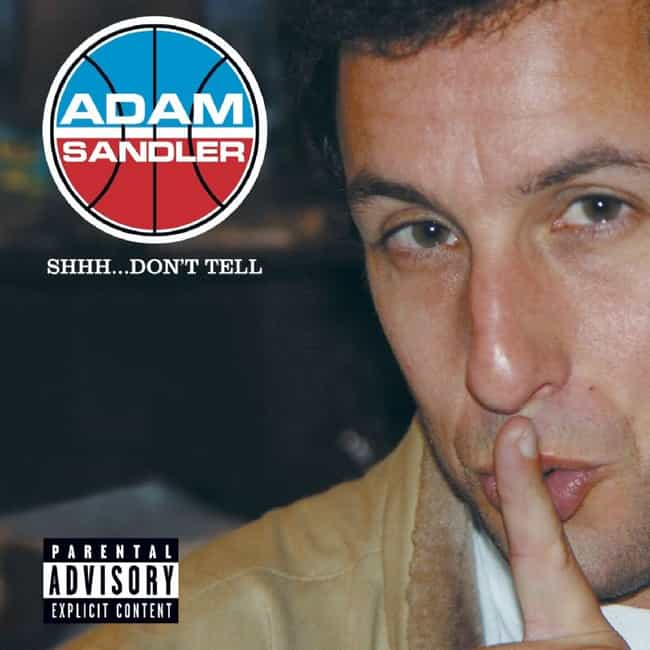 Shhh...Don't Tell is listed (or ranked) 4 on the list The Best Adam Sandler Albums of All Time